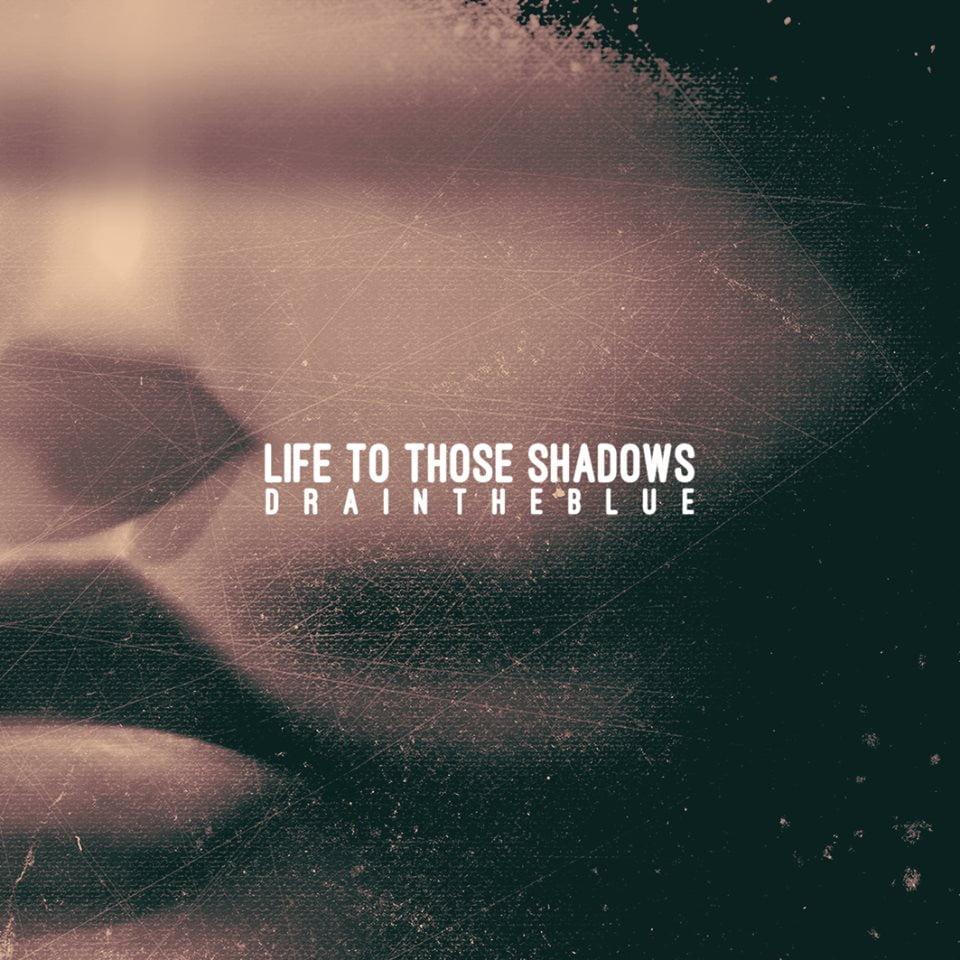 "Life To Those Shadows: banda lança o Single ""Drain The Blue"""