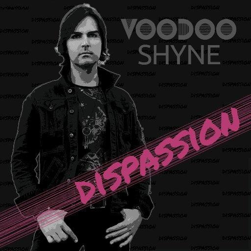 Voodoo Shyne – Dispassion
