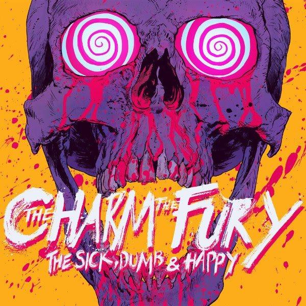 The Charm The Fury – The Sick, Dumb & Happy