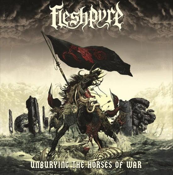 Fleshpyre – Unburying The Horses Of War