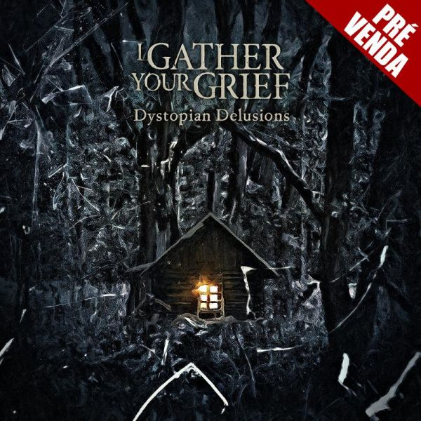 I Gather Your Grief – Dystopian Delusions