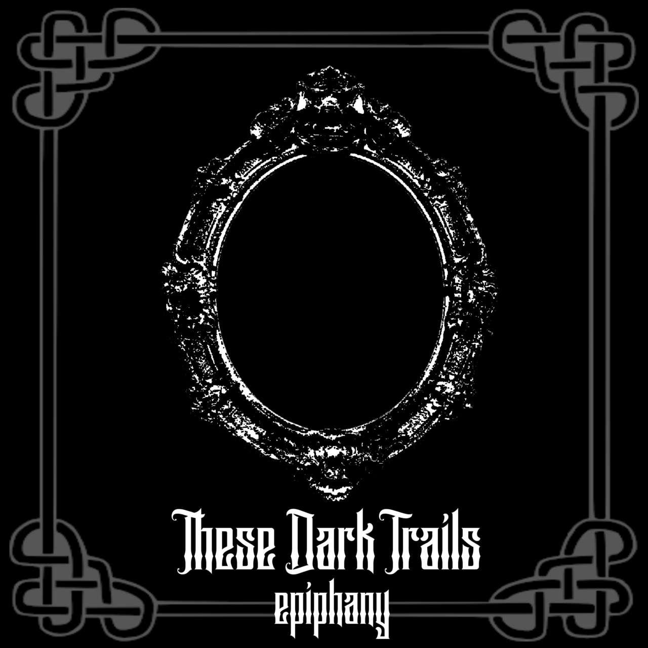 "These Dark Trails – ""Epiphany"""